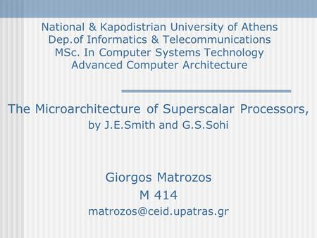 National & Kapodistrian University of Athens Dep.of Informatics & Telecommunications MSc. In Computer Systems Technology Advanced Computer Architecture.