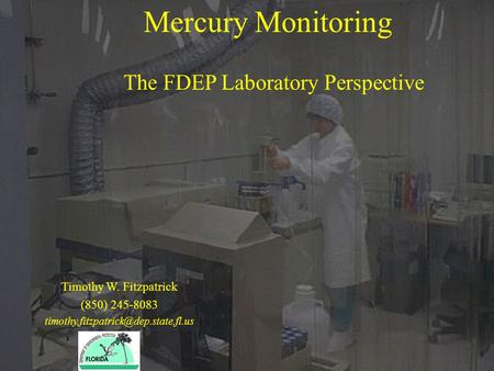 Mercury Monitoring The FDEP Laboratory Perspective Timothy W. Fitzpatrick (850) 245-8083