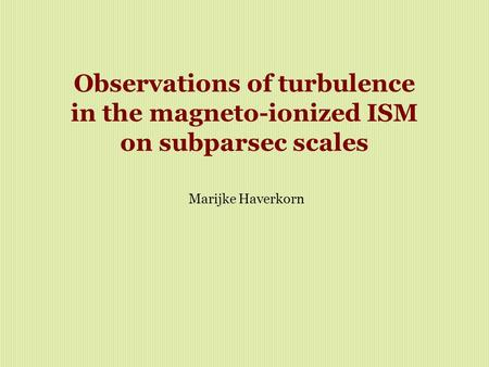 Observations of turbulence in the magneto-ionized ISM on subparsec scales Marijke Haverkorn.