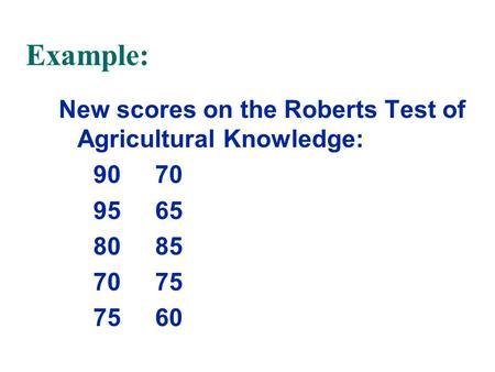 Example: New scores on the Roberts Test of Agricultural Knowledge: 90 70 95 65 80 85 70 75 75 60.