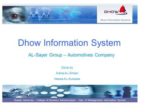 Dhow Information System AL-Sayer Group – Automotives Company Kuwait University – College of Business Administration – Dep. Of Management Information System.