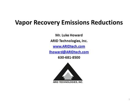 Vapor Recovery Emissions Reductions Mr. Luke Howard ARID Technologies, Inc.  630-681-8500 1.