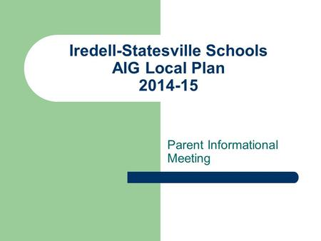 Iredell-Statesville Schools AIG Local Plan 2014-15 Parent Informational Meeting.