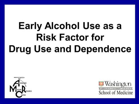 Early Alcohol Use as a Risk Factor for Drug Use and Dependence.