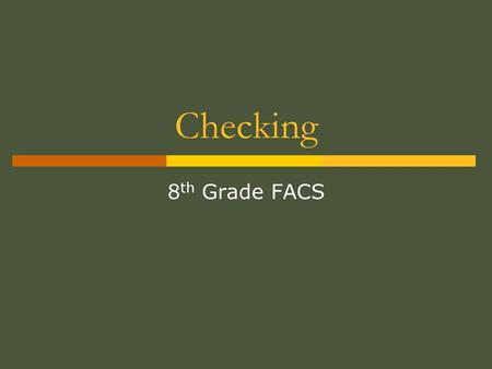 Checking 8 th Grade FACS. Vocabulary  Payee: The party that receives the check.  Payor: The party that writes the check (to the payee).  Check Register: