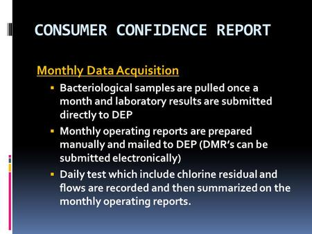 CONSUMER CONFIDENCE REPORT Monthly Data Acquisition  Bacteriological samples are pulled once a month and laboratory results are submitted directly to.