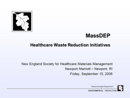 Of Massachusetts Department ENVIRONMENTAL PROTECTION MassDEP Healthcare Waste Reduction Initiatives New England Society for Healthcare Materials Management.