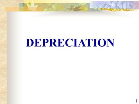 1 DEPRECIATION. 2 CONCEPT AND DEFINITION OF DEPRECIATION CAUSES OF DEPRECIATION.