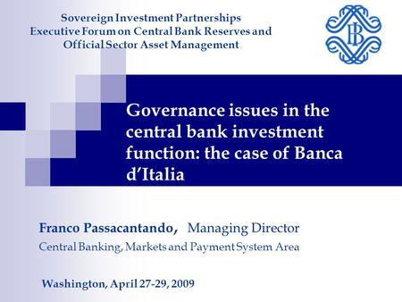 Governance issues in the central bank investment function: the case of Banca d'Italia Sovereign Investment Partnerships Executive Forum on Central Bank.