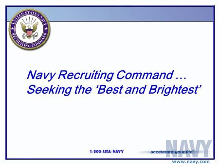 Www.navy.com 1-800-USA-NAVY Navy Recruiting Command … Seeking the 'Best and Brightest'
