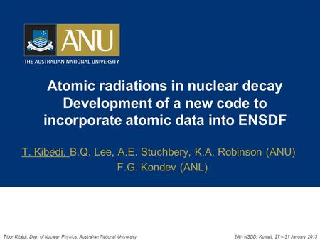 Atomic radiations in nuclear decay Development of a new code to incorporate atomic data into ENSDF T. Kibèdi, B.Q. Lee, A.E. Stuchbery, K.A. Robinson (ANU)