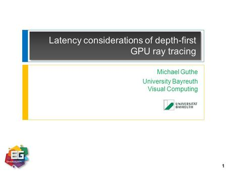 Latency considerations of depth-first GPU ray tracing Michael Guthe University Bayreuth Visual Computing 1.