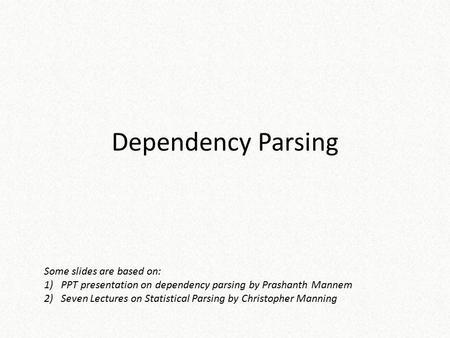 Dependency Parsing Some slides are based on: