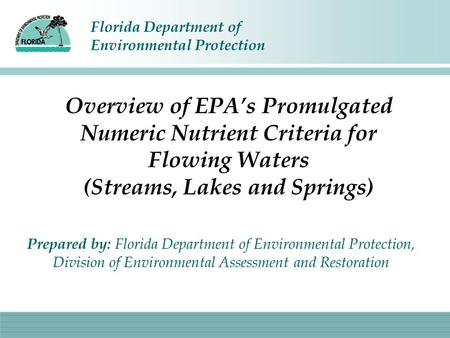 Florida Department of Environmental Protection Overview of EPA's Promulgated Numeric Nutrient Criteria for Flowing Waters (Streams, Lakes and Springs)