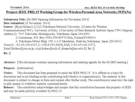 Doc.: IEEE 802.15-14-0641-00-0dep Submission November 2014 Ryuji Kohno(YNU, CWC, CWC-NipponSlide 1 Project: IEEE P802.15 Working Group for Wireless Personal.