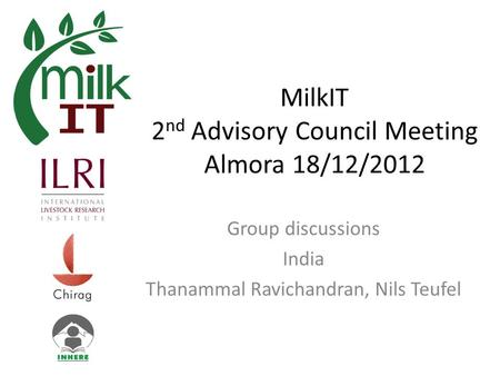 MilkIT 2 nd Advisory Council Meeting Almora 18/12/2012 Group discussions India Thanammal Ravichandran, Nils Teufel.