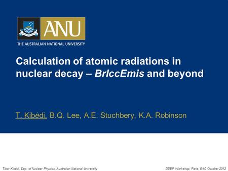 Calculation of atomic radiations in nuclear decay – BrIccEmis and beyond T. Kibèdi, B.Q. Lee, A.E. Stuchbery, K.A. Robinson Tibor Kibèdi, Dep. of Nuclear.