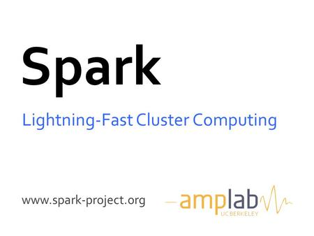 Www.spark-project.org Spark Lightning-Fast Cluster Computing UC BERKELEY.