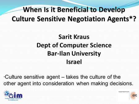 1  * Culture sensitive agent – takes the culture of the other agent into consideration when making decisions.