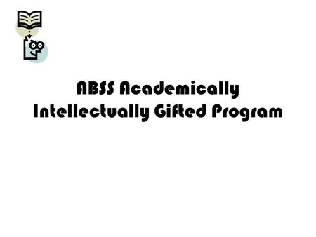 ABSS Academically Intellectually Gifted Program. AIG DEP/IDEP Meeting Agenda 1.Introductions 2.How will my child be served? 3.What service options will.