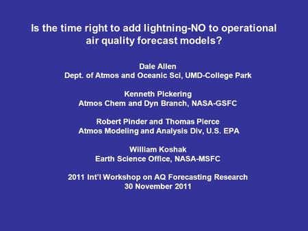 Is the time right to add lightning-NO to operational air quality forecast models? Dale Allen Dept. of Atmos and Oceanic Sci, UMD-College Park Kenneth Pickering.