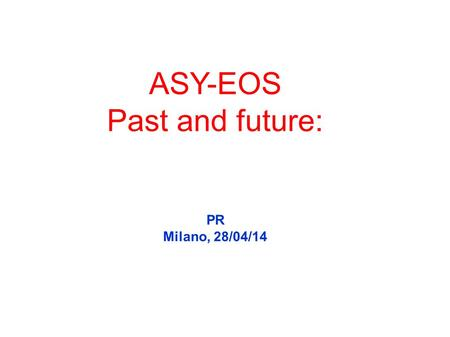 ASY-EOS Past and future: PR Milano, 28/04/14. Fuchs and Wolter, EPJA 30 (2006) EOS of symmetric nuclear and neutron matter from Ab initio calculations.