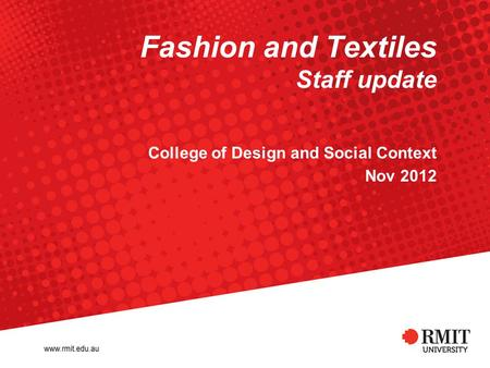 Fashion and Textiles Staff update College of Design and Social Context Nov 2012.