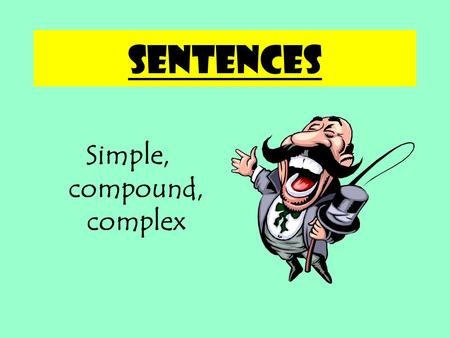 Sentences Simple, compound, complex Simple sentences subject + verb.