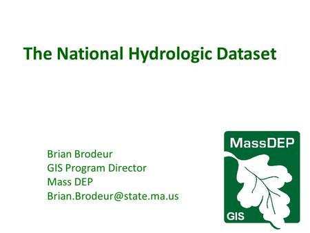 The National Hydrologic Dataset Brian Brodeur GIS Program Director Mass DEP