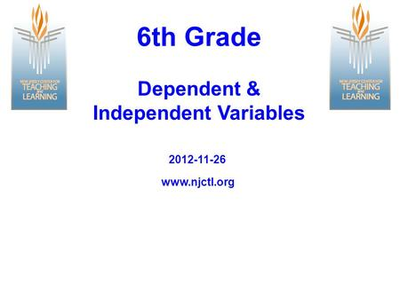 Www.njctl.org 2012-11-26 6th Grade Dependent & Independent Variables.