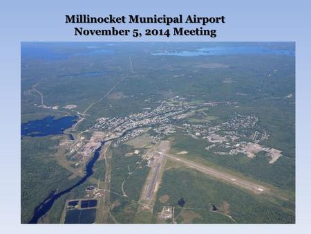 Millinocket Municipal Airport November 5, 2014 Meeting.