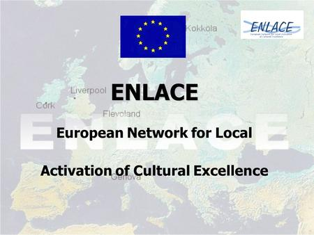 ENLACE ENLACE European Network for Local Activation of Cultural Excellence.