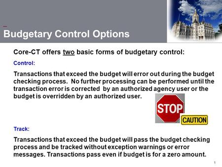 1 Control: Transactions that exceed the budget will error out during the budget checking process. No further processing can be performed until the transaction.