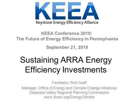 Sustaining ARRA Energy Efficiency Investments Facilitator: Rob Graff Manager, Office of Energy and Climate Change Initiatives Delaware Valley Regional.