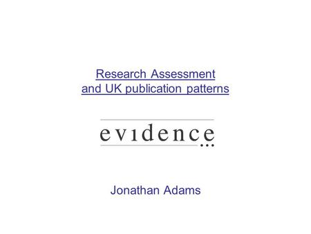 Research Assessment and UK publication patterns Jonathan Adams.