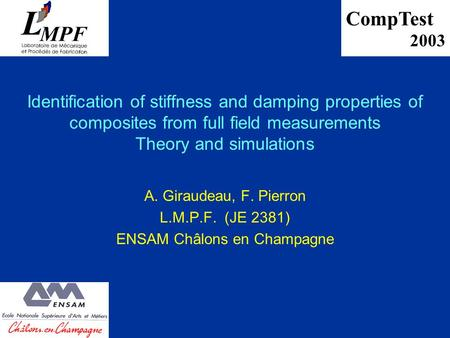 Identification of stiffness and damping properties of composites from full field measurements Theory and simulations A. Giraudeau, F. Pierron L.M.P.F.