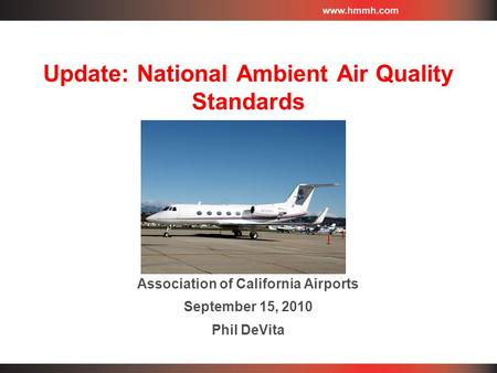 Update: National Ambient Air Quality Standards Association of California Airports September 15, 2010 Phil DeVita.