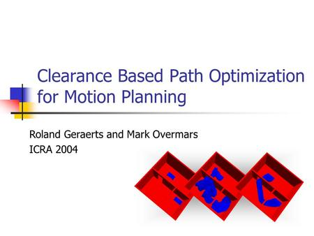 Clearance Based Path Optimization for Motion Planning Roland Geraerts and Mark Overmars ICRA 2004.