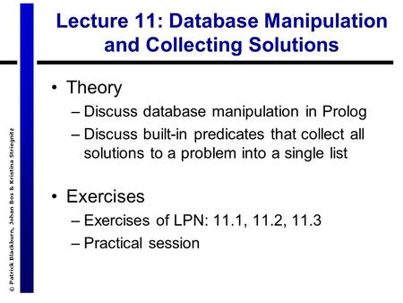 © Patrick Blackburn, Johan Bos & Kristina Striegnitz Lecture 11: Database Manipulation and Collecting Solutions Theory –Discuss database manipulation in.