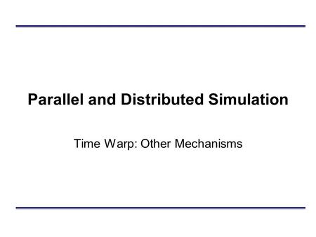 Parallel and Distributed Simulation Time Warp: Other Mechanisms.