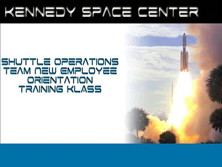 Kennedy Space Center Shuttle Operations Team New Employee Orientation Training KLASS.