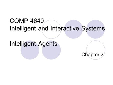COMP 4640 Intelligent and Interactive Systems Intelligent Agents Chapter 2.