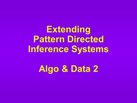 Extending Pattern Directed Inference Systems Algo & Data 2.