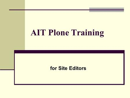 AIT Plone Training for Site Editors. Overview How to login/logout Site editors need to login to edit content Link -