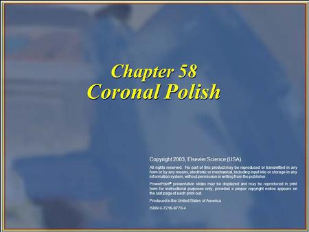 Chapter 58 Coronal Polish Copyright 2003, Elsevier Science (USA). All rights reserved. No part of this product may be reproduced or transmitted in any.