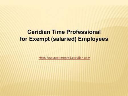 Ceridian Time Professional for Exempt (salaried) Employees https://sourcetimepro1.ceridian.com.