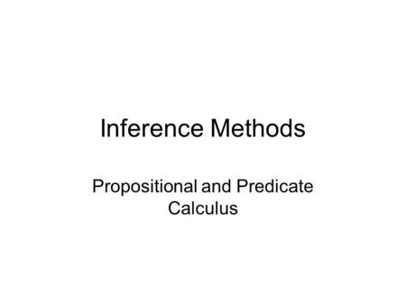 Inference Methods Propositional and Predicate Calculus.