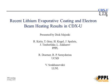 SFG meeting 18 May 2005 CDX-U Recent Lithium Evaporative Coating and Electron Beam Heating Results in CDX-U Presented by Dick Majeski R. Kaita, T. Gray,