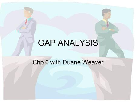 GAP ANALYSIS Chp 6 with Duane Weaver. OUTLINE Sources of Gaps Types of Gaps Combined Channel Gaps Closing Demand-Side Gaps Closing Supply-Side Gaps Gap.