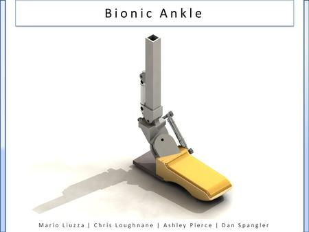 Mario Liuzza | Chris Loughnane | Ashley Pierce | Dan Spangler Bionic Ankle.